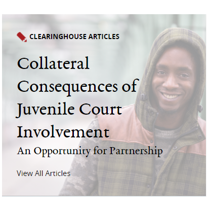 Clearinghouse Community: Collateral Consequences of Juvenile Court Involvement